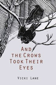 And the Crows Took Their Eyes【電子書籍】[ Vicki Lane ]