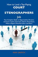 How to Land a Top-Paying Court stenographers Job: Your Complete Guide to Opportunities, Resumes and Cover Le…