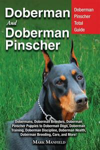 DobermanandDobermanPinscherDobermanPinscherTotalGuide:Dobermans,DobermanBreeders,DobermanPinscherPuppiestoDobermanDogs,DobermanTraining,DobermanDiscipline,DobermanHealth,DobermanBreeding,Care,andMore!