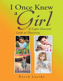 I Once Knew a Girl: A Light-hearted Look At Diversity【電子書籍】[ David Lucido ]