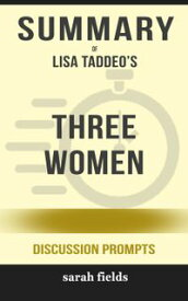 Summary of Three Women by Lisa Taddeo (Discussion Prompts)【電子書籍】[ Sarah Fields ]