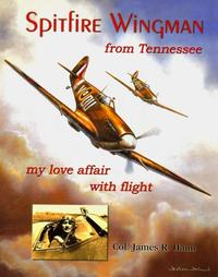Spitfire Wingman from Tennesseemy love affair with flight【電子書籍】[ Col. James R. Haun ]