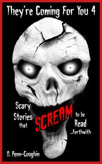 They'reComingForYou4:ScaryStoriesthatScreamtobeRead...Forthwith