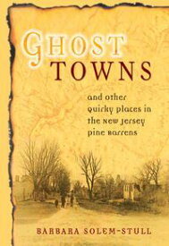 Ghost Towns and Other Quirky Places in the New Jersey Pine Barrens【電子書籍】[ Barbara Solem-Stull ]