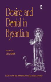 Desire and Denial in ByzantiumPapers from the 31st Spring Symposium of Byzantine Studies, Brighton, March 1997【電子書籍】