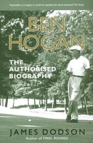 Ben HoganThe Authorised Biography【電子書籍】[ James Dodson ]
