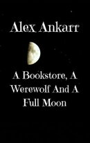 A Bookstore, A Werewolf And A Full Moon