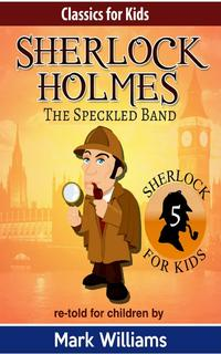 Sherlock Holmes re-told for children: The Speckled BandBritish-English edition【電子書籍】[ Mark Williams ]