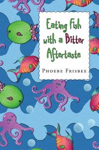 Eating Fish with a Bitter Aftertaste【電子書籍】[ Phoebe Frisbee ]