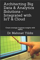Architecting Big Data & Analytics Solutions - Integrated with IoT & Cloud