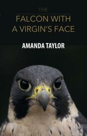 The Falcon with a Virgin's Face【電子書籍】[ Amanda Taylor ]