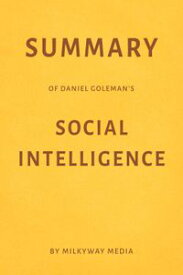 Summary of Daniel Goleman's Social Intelligence【電子書籍】[ Milkyway Media ]