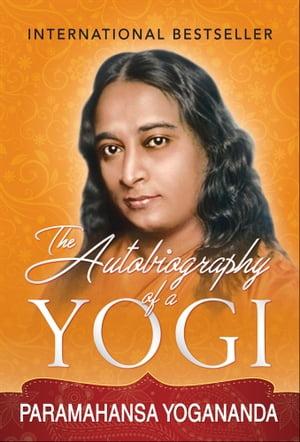 The Autobiography of a YogiThe Original Classic Edition【電子書籍】[ Paramahansa Yogananda ]