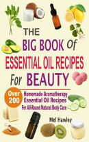 The Big Book Of Essential Oil Recipes For Beauty