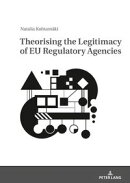 Theorising the Legitimacy of EU Regulatory Agencies