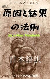 新訳・原因と結果の法則:As a Man Thinketh日本語訳【電子書籍】[ ジェームズ・アレン ]