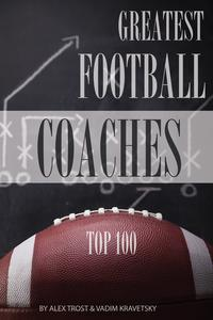 Greatest Football Coaches: Top 100【電子書籍】[ alex trostanetskiy ]