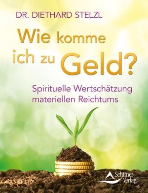 Wie komme ich zu Geld?Spirituelle Wertsch?tzung materiellen Reichtums【電子書籍】[ Diethard Stelzl ]