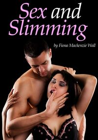 Sex and Slimming【電子書籍】[ Fiona Mackenzie Wall ]
