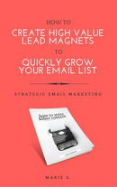 How To Create A High Value Lead Magnet To Quickly Grow Your Email List