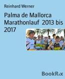 Palma de Mallorca Marathonlauf 2013 bis 2017