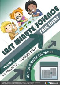 Last Minute Science Fair Ideas: Vol 4 ? Due In a Week or More【電子書籍】[ JB Concepts Media ]