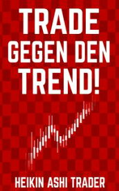 Trade gegen den Trend!【電子書籍】[ Heikin Ashi Trader ]