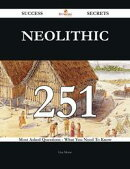 Neolithic 251 Success Secrets - 251 Most Asked Questions On Neolithic - What You Need To Know