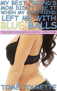 My Best Friend's Mom Didn't Like It When My Girlfriend Left Me With Blue BallsThe Rocco Strangeways Erotic Adventures【電子書籍】[ Tom? Tourette ]