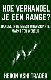 Hoe verhandel je een range?Handel in de meest interessante markt ter wereld【電子書籍】[ Heikin Ashi Trader ]