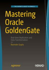 Mastering Oracle GoldenGate【電子書籍】[ Ravinder Gupta ]