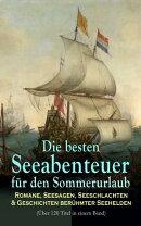 Die besten Seeabenteuer für den Sommerurlaub: Romane, Seesagen, Seeschlachten & Geschichten berühmter Seeh…