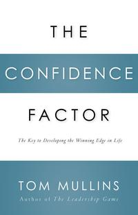 The Confidence FactorThe Key to Developing the Winning Edge for Life【電子書籍】[ Tom Dale Mullins ]