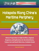 Hotspots Along China's Maritime Periphery: Chinese Preparations to Fight Conflicts, Regional Responses and I…