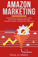 Amazon Marketing: Mastering Amazon Ads, AMS, Affiliate Marketing And Making Money Online On Amazon