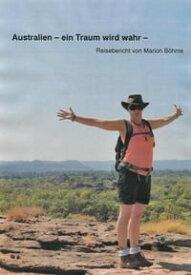 Australien - ein Traum wird wahr -Reisebericht von Marion B?hme【電子書籍】[ Marion B?hme ]