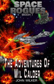 The Epic Adventures of Wil Calder, Space Smuggler【電子書籍】[ John Wilker ]