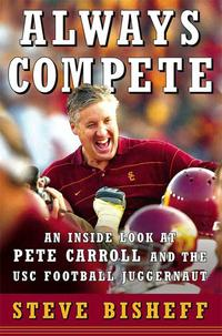 Always CompeteAn Inside Look at Pete Carroll and the USC Football Juggernaut【電子書籍】[ Steve Bisheff ]