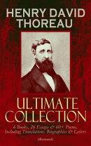 HENRY DAVID THOREAU - Ultimate Collection: 6 Books, 26 Essays & 60+ Poems, Including Translations. Biographi…