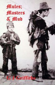 MULES; MASTERS & MUD The Continuing Story of The Quarry Bank Runaways【電子書籍】[ G J Griffiths ]