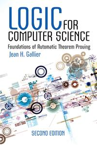 Logic for Computer ScienceFoundations of Automatic Theorem Proving, Second Edition【電子書籍】[ Jean H. Gallier ]
