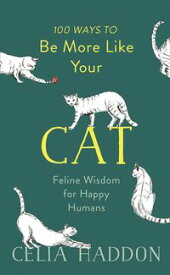 100 Ways to Be More Like Your CatFeline Wisdom for Happy Humans【電子書籍】[ Celia Haddon ]