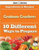 10 Ways to Use Graham Crackers (Recipe Book)