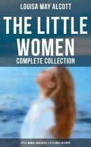 The Little Women - Complete Collection: Little Women, Good Wives, Little Men & Jo's Boys (All 4 Books in One…