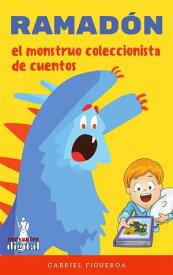 RamadonEl monstruo coleccionista de cuentos【電子書籍】[ Gabriel Figueroa ]