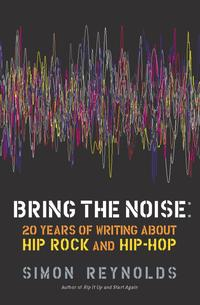 Bring the Noise20 Years of Writing About Hip Rock and Hip Hop【電子書籍】[ Simon Reynolds ]