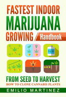Fastest Indoor Marijuana growing Handbook - From Seed to Harvest - How to Clone Cannabis Plants