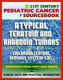 21st Century Pediatric Cancer Sourcebook: Atypical Teratoid and Rhabdoid Tumors (AT/RT) of the Central Nervo…