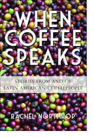 When Coffee SpeaksStories from and of Latin American Coffeepeople【電子書籍】[ Rachel Northrop ]