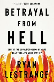 Betrayal From HellDefeat the Double-Crossing Demons That Threaten Your Destiny【電子書籍】[ Ryan LeStrange ]